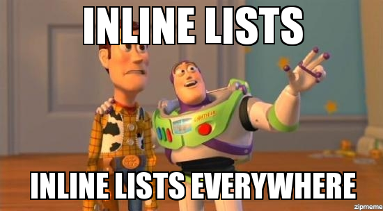 INLINE LISTS. INLINE LISTS EVERYWHERE.